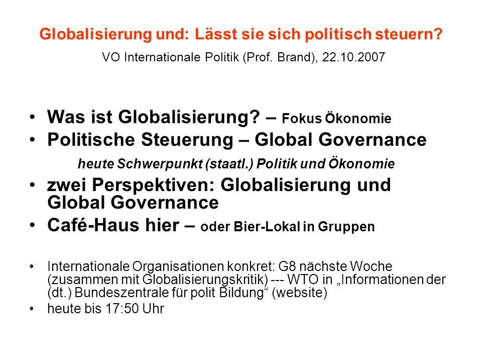 Globalisierung und: Lässt sie sich politisch steuern? VO Internationale Politik (Prof. Brand), 22.10.2007 Was ist Globalisierung? – Fokus Ökonomie Pol