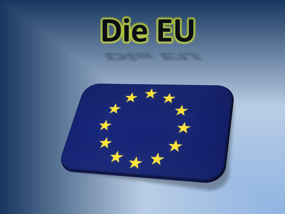  Aufgaben der EU  Gründung und Geschichte  Vor- Nachteile