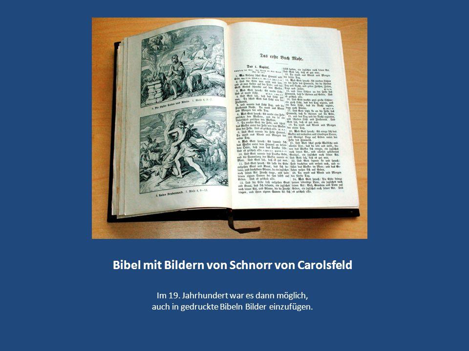 Bibel mit Bildern von Schnorr von Carolsfeld Im 19. Jahrhundert war es dann möglich, auch in gedruckte Bibeln Bilder einzufügen.