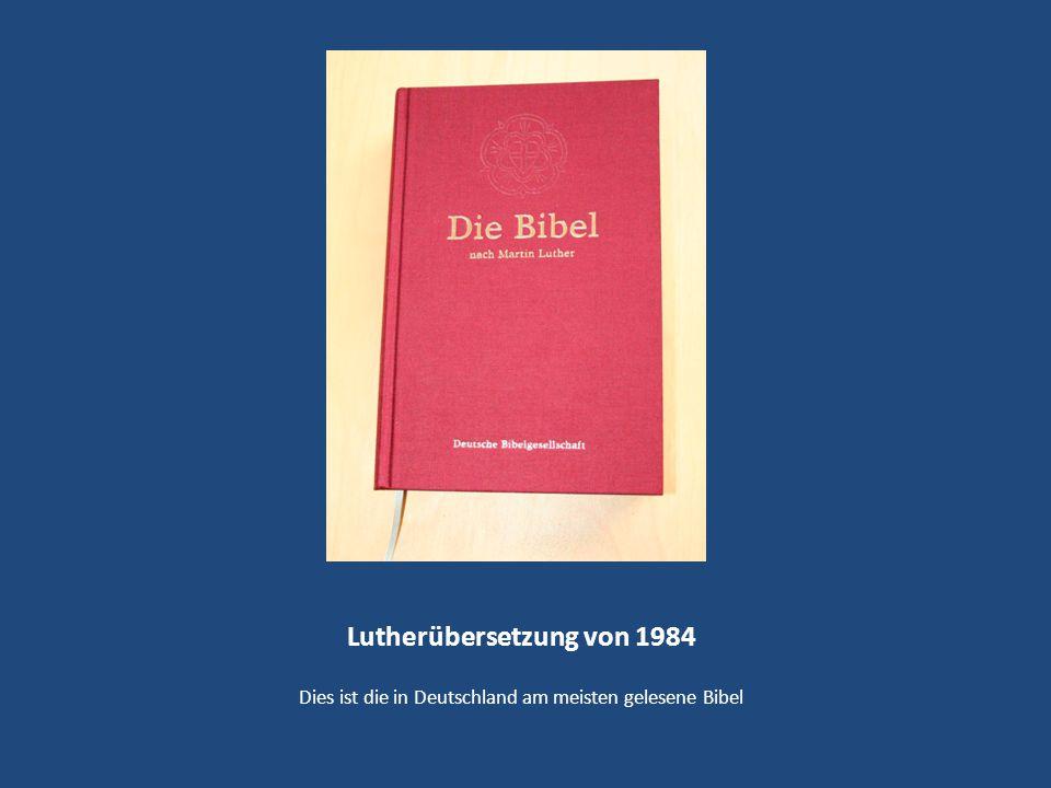 Lutherübersetzung von 1984 Dies ist die in Deutschland am meisten gelesene Bibel