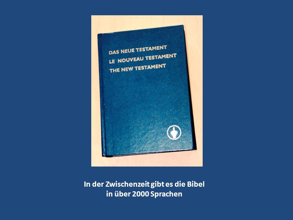 In der Zwischenzeit gibt es die Bibel in über 2000 Sprachen