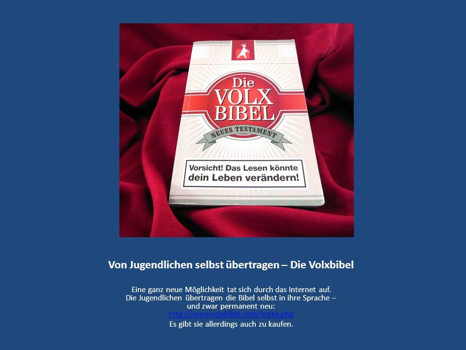 Von Jugendlichen selbst übertragen – Die Volxbibel Eine ganz neue Möglichkeit tat sich durch das Internet auf. Die Jugendlichen übertragen die Bibel s