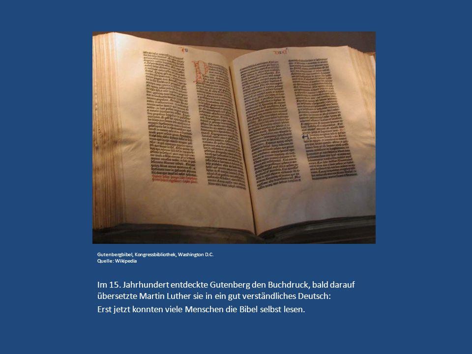 Gutenbergbibel, Kongressbibliothek, Washington D.C. Quelle: Wikipedia Im 15. Jahrhundert entdeckte Gutenberg den Buchdruck, bald darauf übersetzte Mar