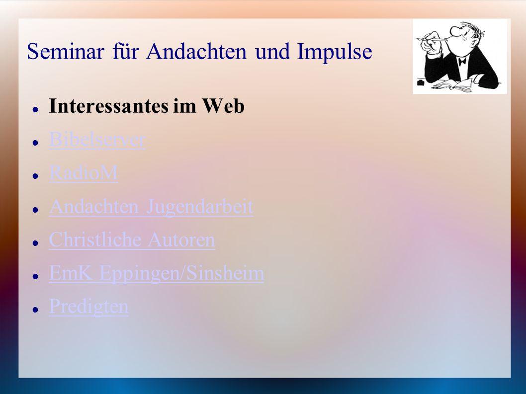 Seminar für Andachten und Impulse Interessantes im Web Bibelserver RadioM Andachten Jugendarbeit Christliche Autoren EmK Eppingen/Sinsheim Predigten