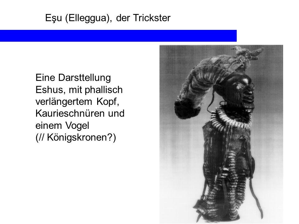 Eşu (Elleggua), der Trickster Eine Darsttellung Eshus, mit phallisch verlängertem Kopf, Kaurieschnüren und einem Vogel (// Königskronen?)