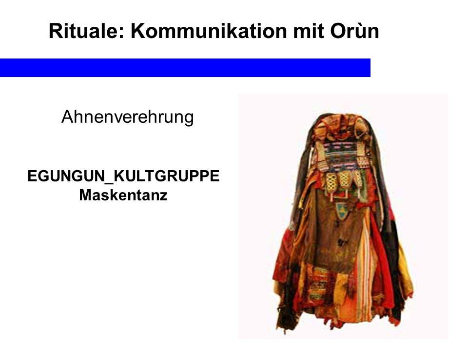 Ahnenverehrung EGUNGUN_KULTGRUPPE Maskentanz Rituale: Kommunikation mit Orùn