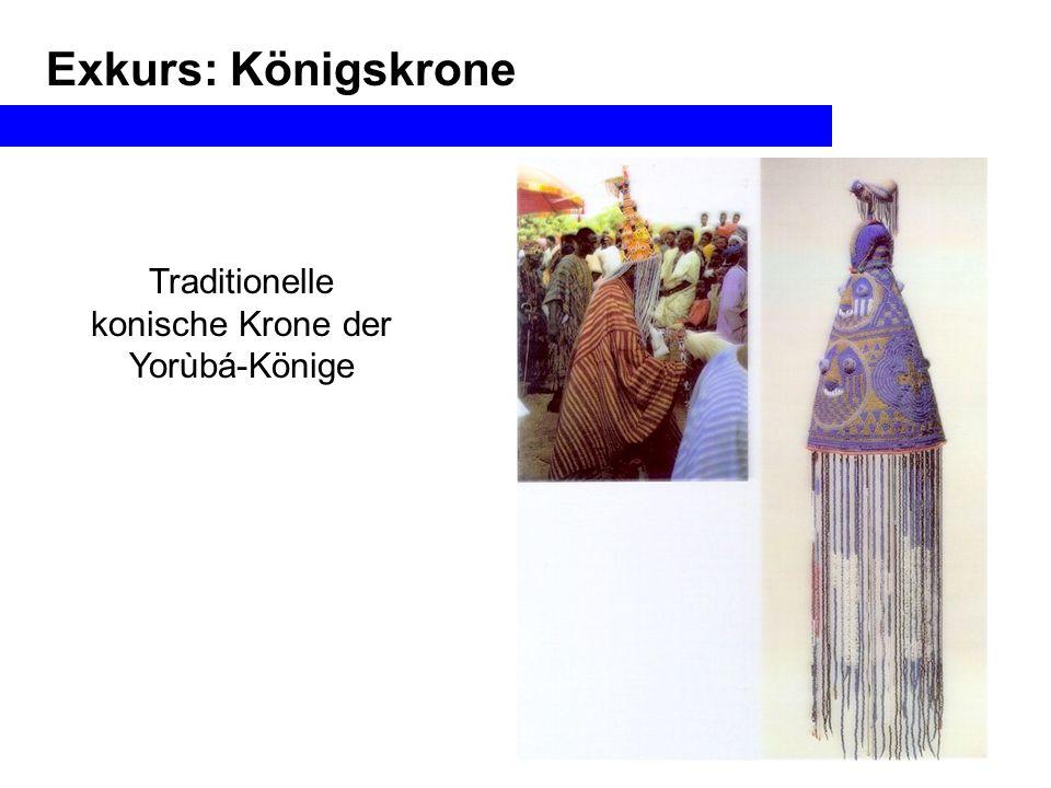Traditionelle konische Krone der Yorùbá-Könige Exkurs: Königskrone
