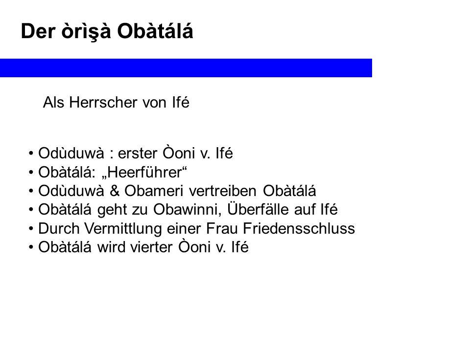 Der òrìşà Obàtálá Als Herrscher von Ifé Odùduwà : erster Òoni v.