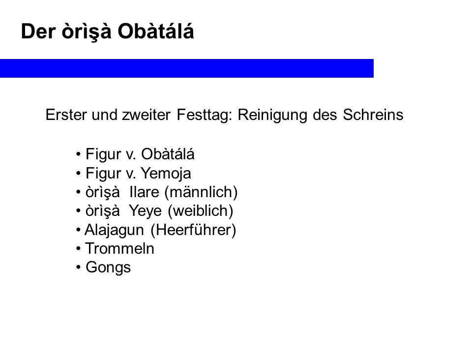 Der òrìşà Obàtálá Erster und zweiter Festtag: Reinigung des Schreins Figur v.