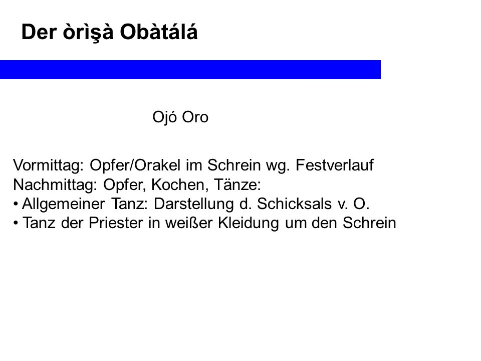 Der òrìşà Obàtálá Ojó Oro Vormittag: Opfer/Orakel im Schrein wg.