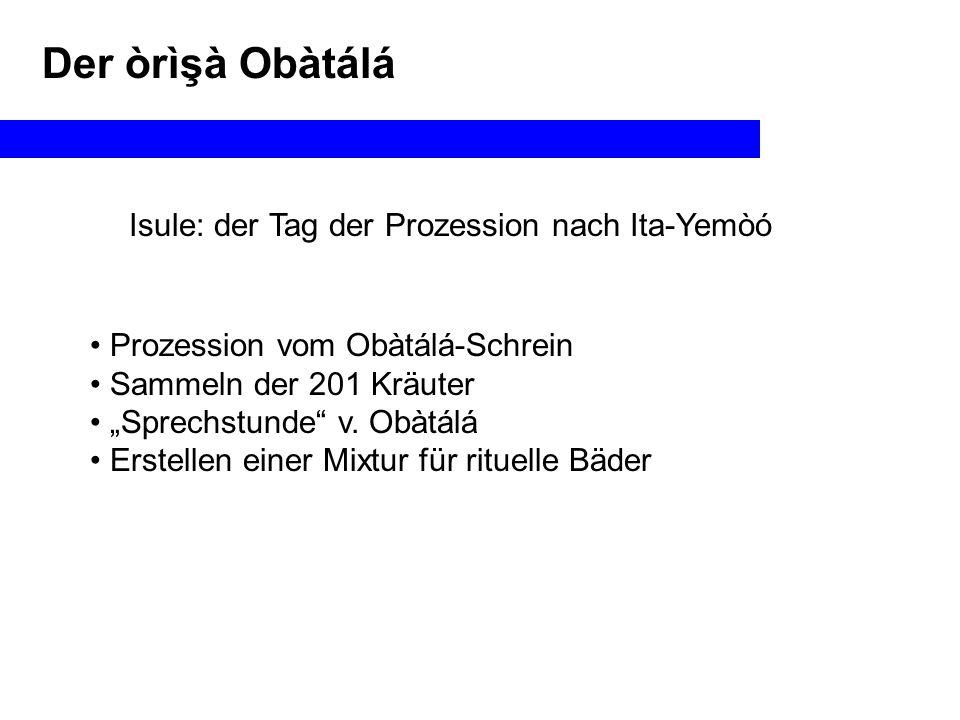 """Der òrìşà Obàtálá Isule: der Tag der Prozession nach Ita-Yemòó Prozession vom Obàtálá-Schrein Sammeln der 201 Kräuter """"Sprechstunde v."""