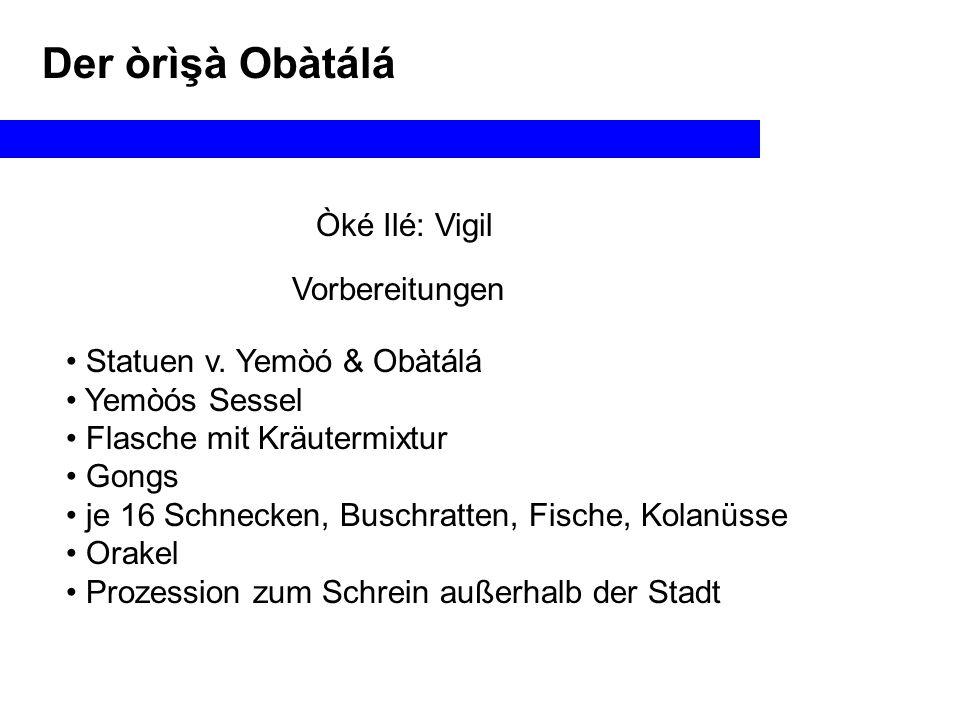 Der òrìşà Obàtálá Òké Ilé: Vigil Vorbereitungen Statuen v.