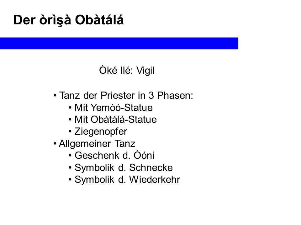 Der òrìşà Obàtálá Tanz der Priester in 3 Phasen: Mit Yemòó-Statue Mit Obàtálá-Statue Ziegenopfer Allgemeiner Tanz Geschenk d.