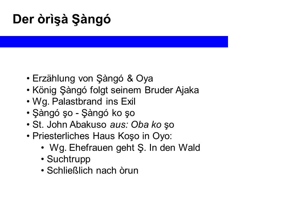 Der òrìşà Şàngó Erzählung von Şàngó & Oya König Şàngó folgt seinem Bruder Ajaka Wg.