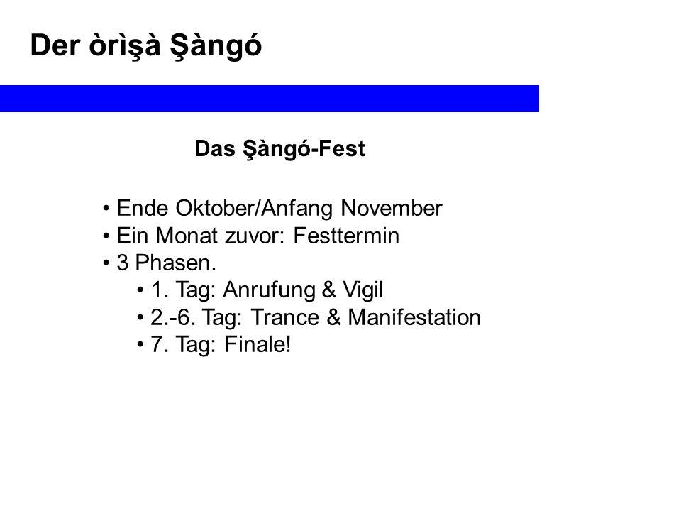 Das Şàngó-Fest Ende Oktober/Anfang November Ein Monat zuvor: Festtermin 3 Phasen.