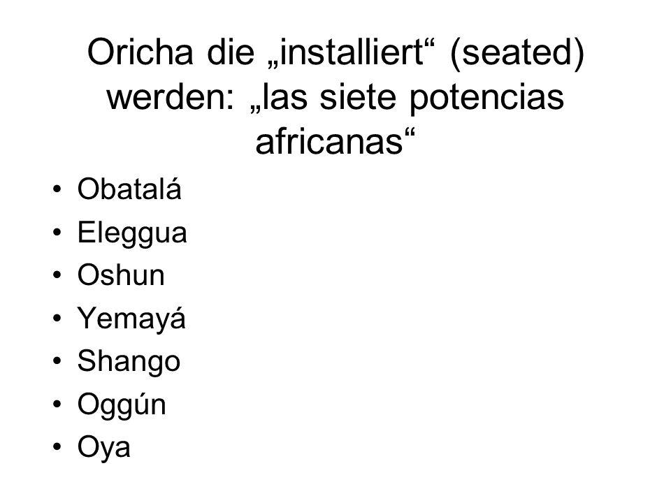 "Oricha die ""installiert (seated) werden: ""las siete potencias africanas Obatalá Eleggua Oshun Yemayá Shango Oggún Oya"