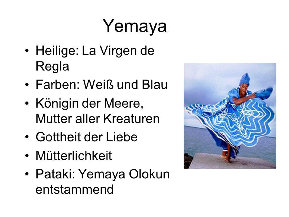 Yemaya Heilige: La Virgen de Regla Farben: Weiß und Blau Königin der Meere, Mutter aller Kreaturen Gottheit der Liebe Mütterlichkeit Pataki: Yemaya Olokun entstammend
