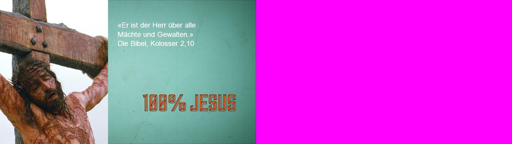 «Er ist der Herr über alle Mächte und Gewalten.» Die Bibel, Kolosser 2,10