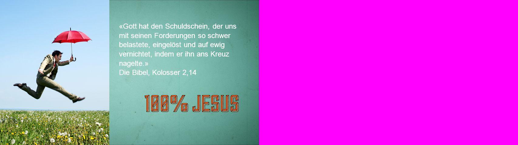 «Gott hat den Schuldschein, der uns mit seinen Forderungen so schwer belastete, eingelöst und auf ewig vernichtet, indem er ihn ans Kreuz nagelte.» Di