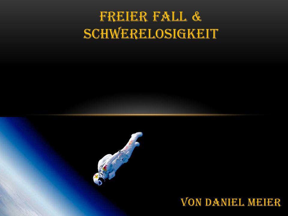 Freier Fall & Schwerelosigkeit VON DANIEL MEIER