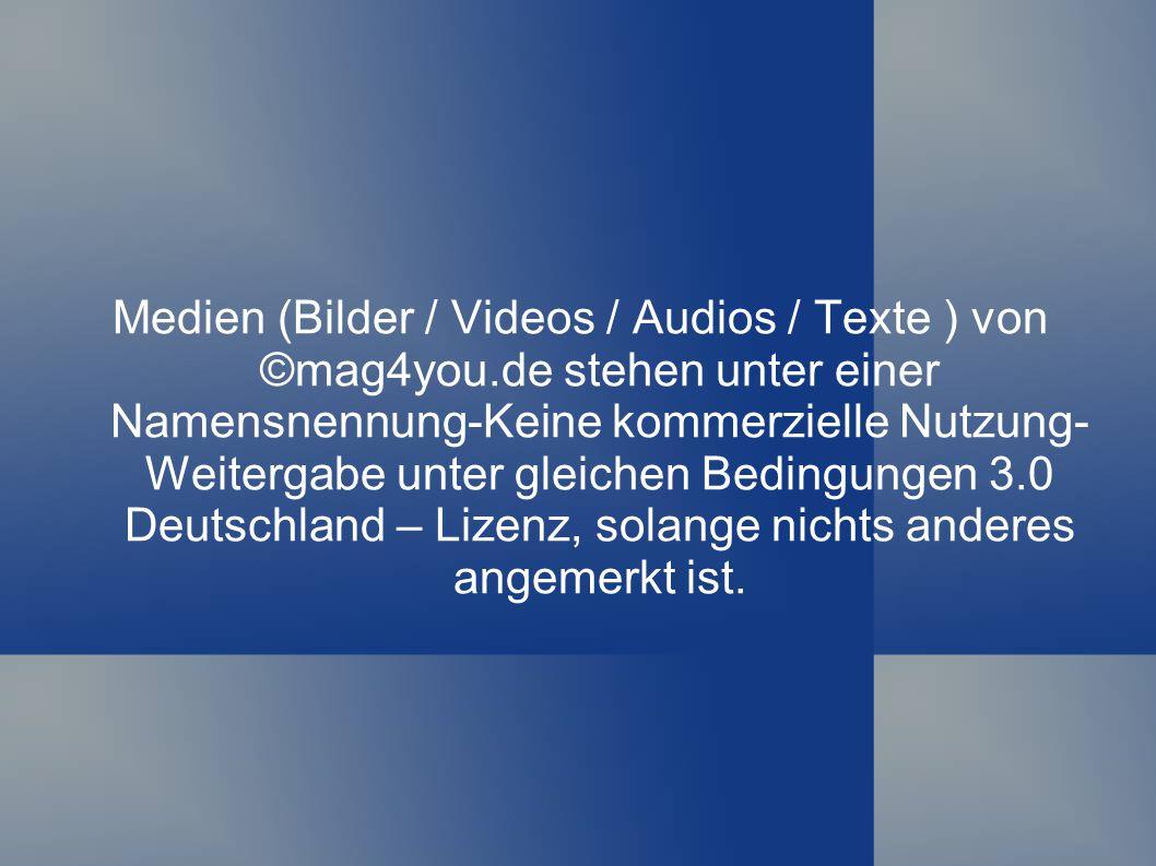 Medien (Bilder / Videos / Audios / Texte ) von ©mag4you.de stehen unter einer Namensnennung-Keine kommerzielle Nutzung- Weitergabe unter gleichen Bedi