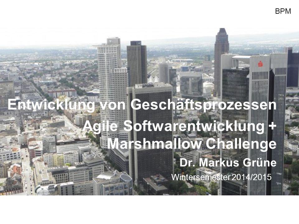 BPM Entwicklung von Geschäftsprozessen Agile Softwarentwicklung + Marshmallow Challenge Dr. Markus Grüne Wintersemester 2014/2015