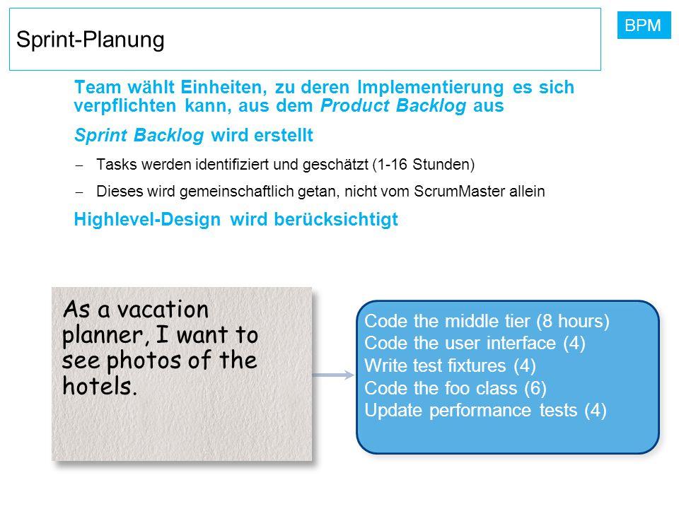BPM Team wählt Einheiten, zu deren Implementierung es sich verpflichten kann, aus dem Product Backlog aus Sprint Backlog wird erstellt  Tasks werden