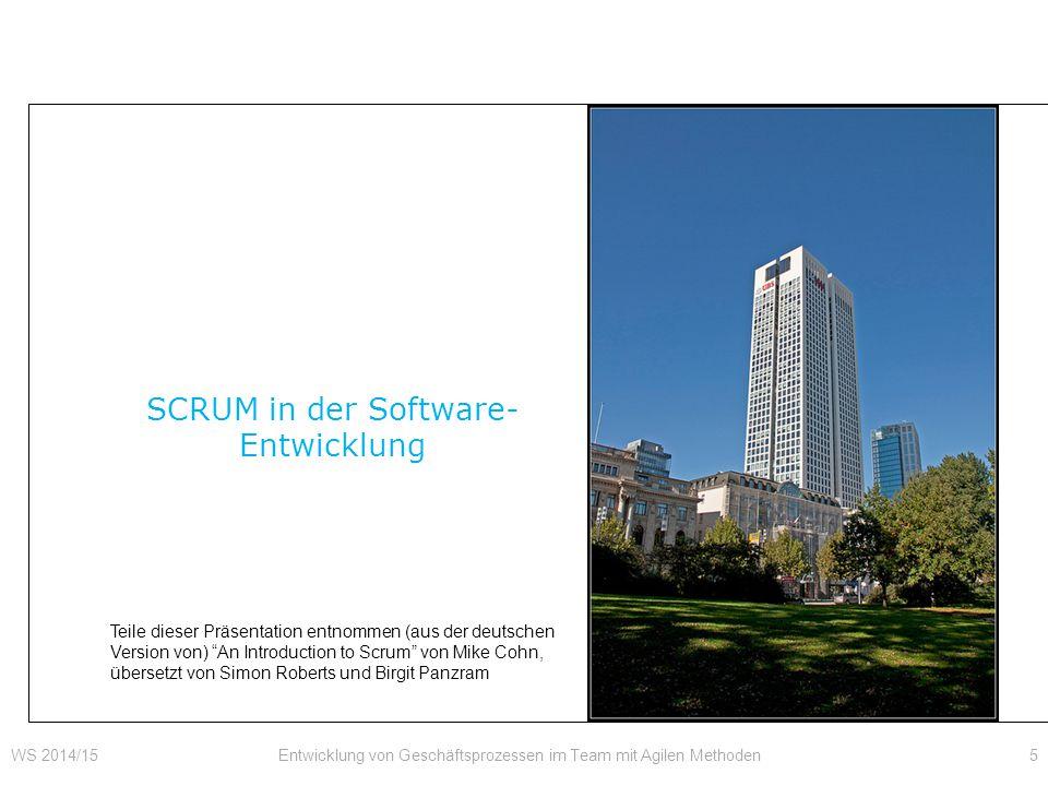 SCRUM in der Software- Entwicklung 5Entwicklung von Geschäftsprozessen im Team mit Agilen MethodenWS 2014/15 Teile dieser Präsentation entnommen (aus