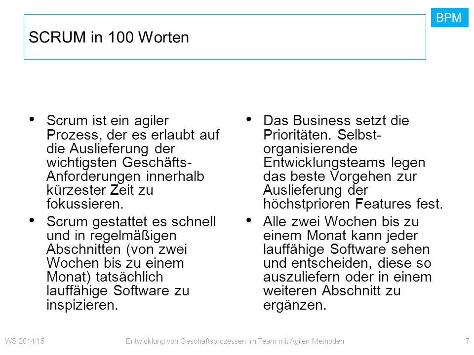 BPM SCRUM in 100 Worten Scrum ist ein agiler Prozess, der es erlaubt auf die Auslieferung der wichtigsten Geschäfts- Anforderungen innerhalb kürzester