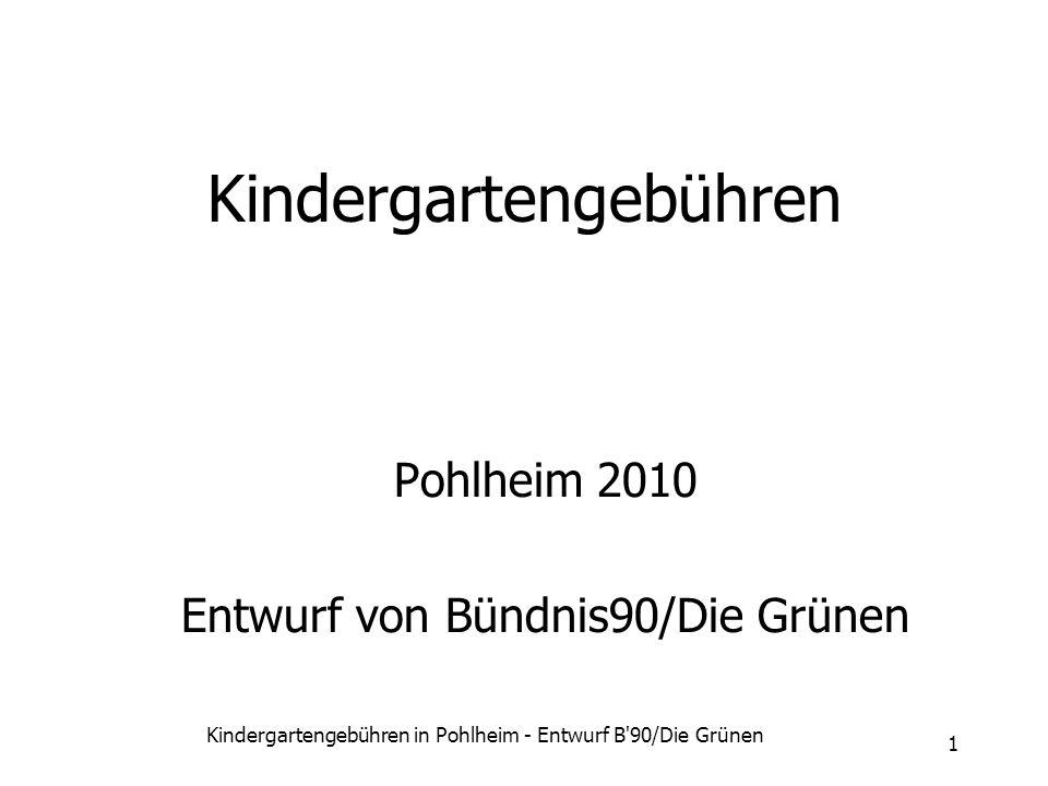 Kindergartengebühren in Pohlheim - Entwurf B'90/Die Grünen 1 Kindergartengebühren Pohlheim 2010 Entwurf von Bündnis90/Die Grünen