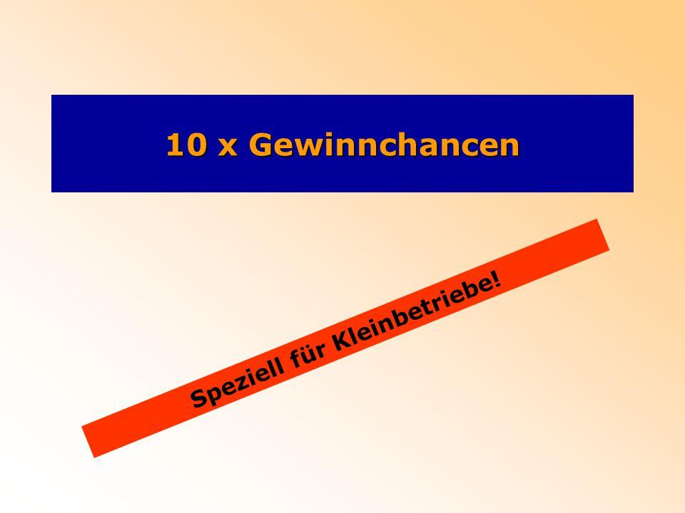 10 x Gewinnchancen Speziell für Kleinbetriebe!