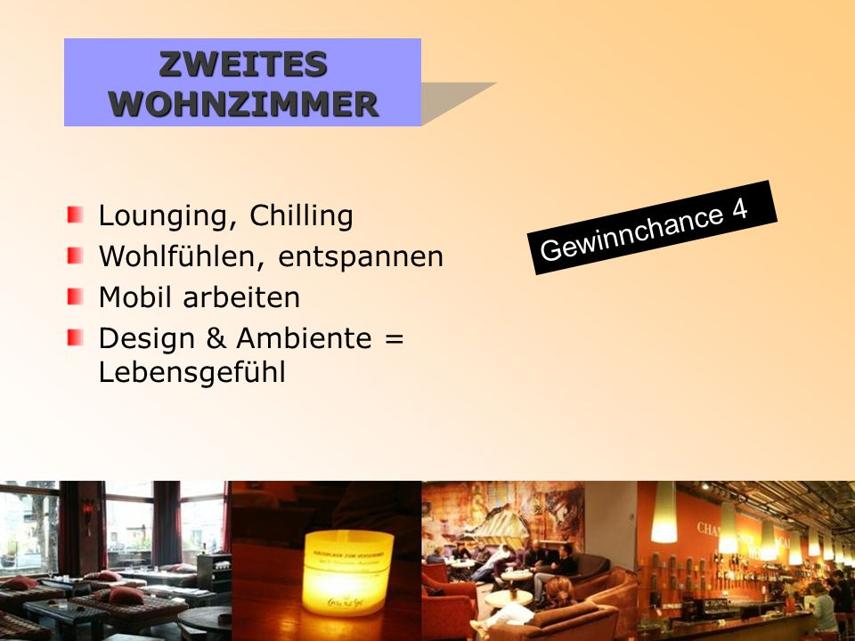 ZWEITES WOHNZIMMER Lounging, Chilling Wohlfühlen, entspannen Mobil arbeiten Design & Ambiente = Lebensgefühl Gewinnchance 4