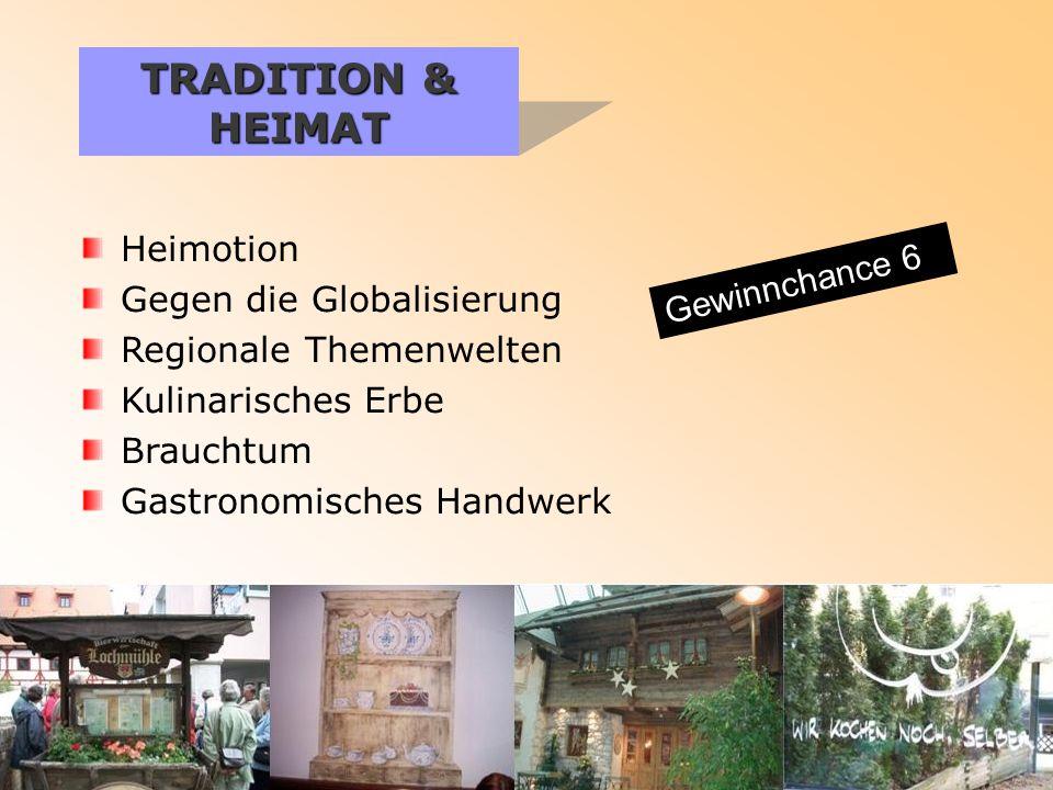TRADITION & HEIMAT Heimotion Gegen die Globalisierung Regionale Themenwelten Kulinarisches Erbe Brauchtum Gastronomisches Handwerk Gewinnchance 6