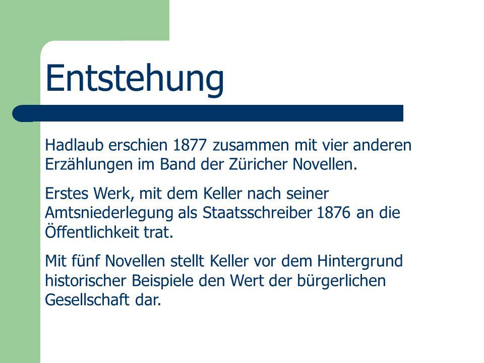 Entstehung Hadlaub erschien 1877 zusammen mit vier anderen Erzählungen im Band der Züricher Novellen. Erstes Werk, mit dem Keller nach seiner Amtsnied