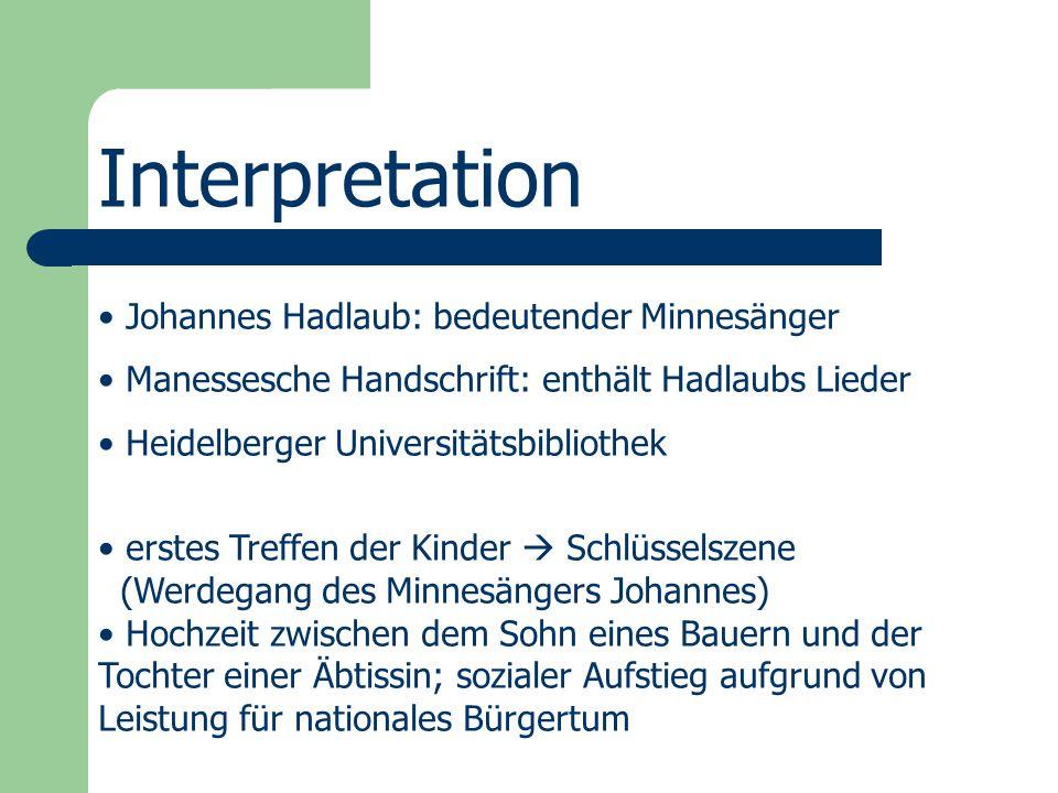 Interpretation Johannes Hadlaub: bedeutender Minnesänger Manessesche Handschrift: enthält Hadlaubs Lieder Heidelberger Universitätsbibliothek erstes T