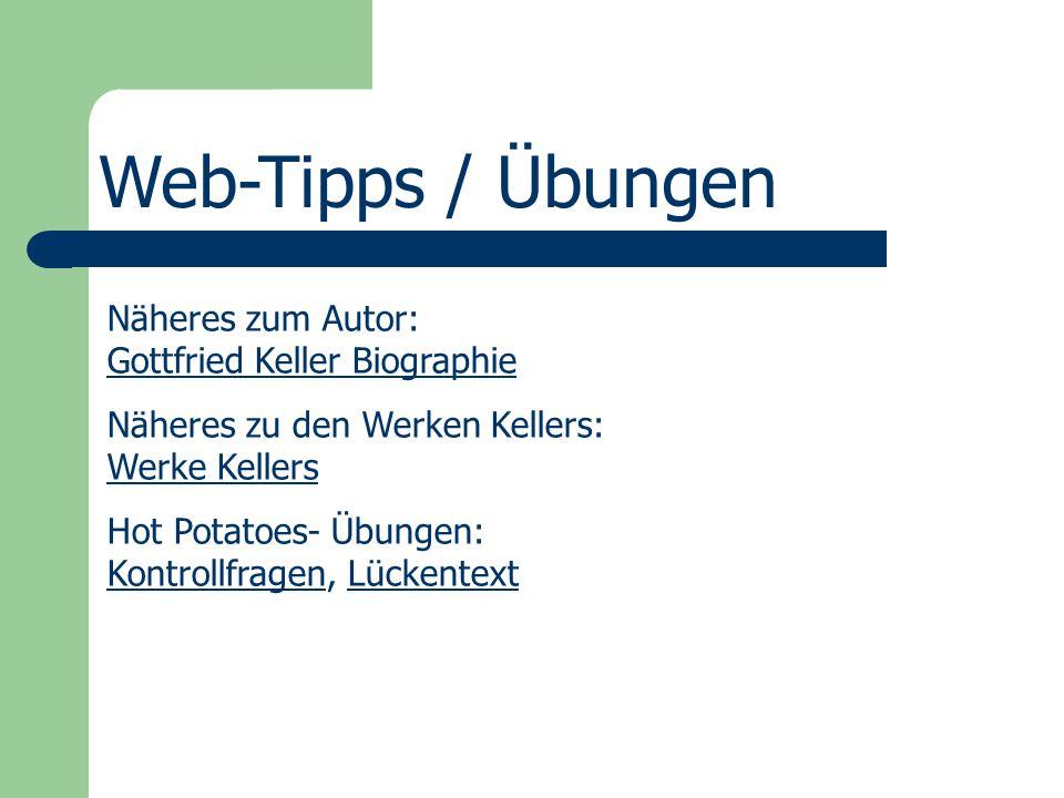 Web-Tipps / Übungen Näheres zum Autor: Gottfried Keller Biographie Gottfried Keller Biographie Näheres zu den Werken Kellers: Werke Kellers Werke Kell