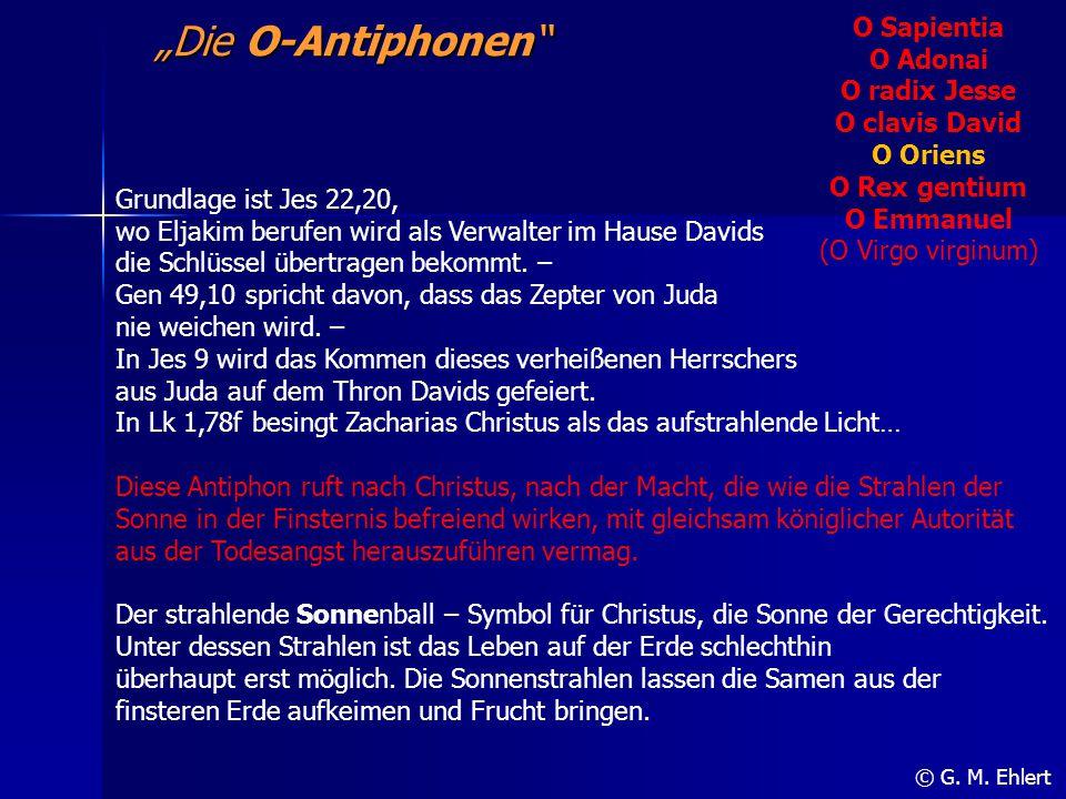 """""""Die O-Antiphonen"""" O Sapientia O Adonai O radix Jesse O clavis David O Oriens O Rex gentium O Emmanuel (O Virgo virginum) © G. M. Ehlert Grundlage ist"""