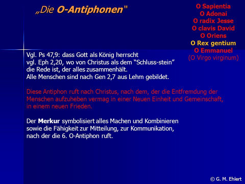 """""""Die O-Antiphonen"""" O Sapientia O Adonai O radix Jesse O clavis David O Oriens O Rex gentium O Emmanuel (O Virgo virginum) © G. M. Ehlert Vgl. Ps 47,9:"""