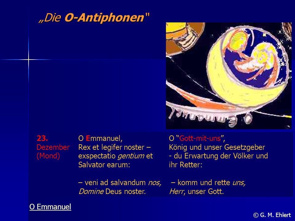 """Die O-Antiphonen"" © G. M. Ehlert 23. Dezember (Mond) O Emmanuel, Rex et legifer noster – exspectatio gentium et Salvator earum: – veni ad salvandum n"