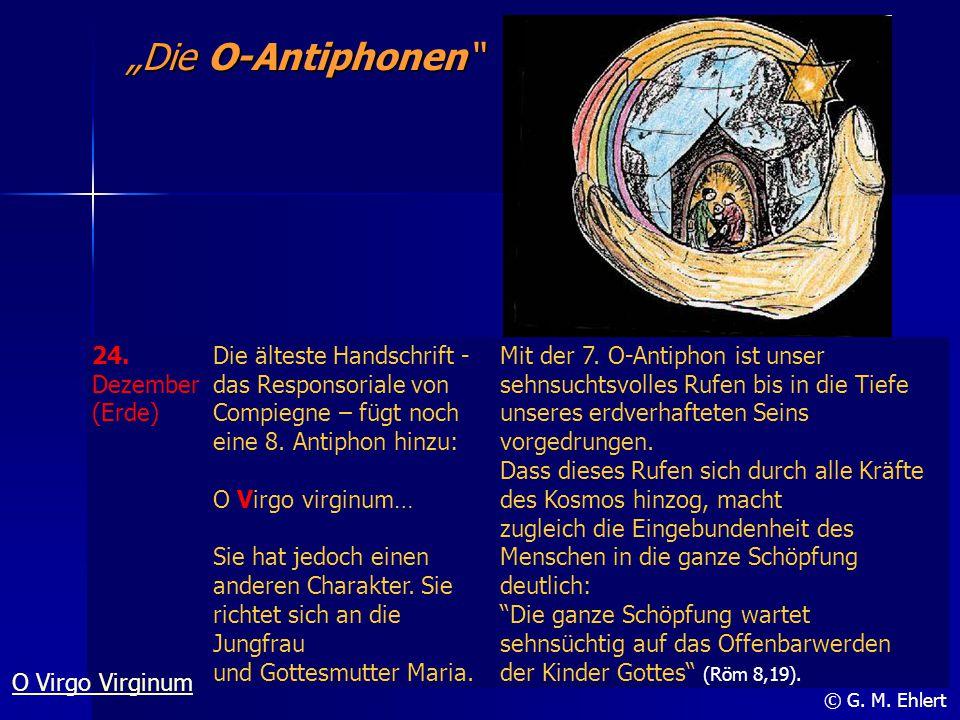 """""""Die O-Antiphonen"""" © G. M. Ehlert 24. Dezember (Erde) Die älteste Handschrift - das Responsoriale von Compiegne – fügt noch eine 8. Antiphon hinzu: O"""