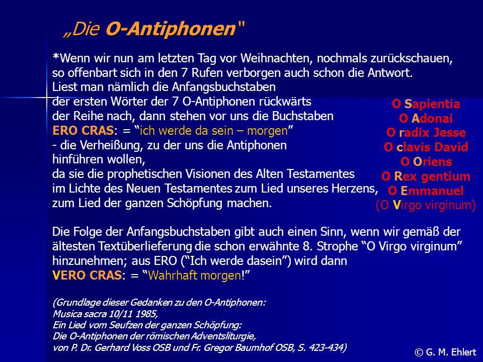 """Die O-Antiphonen"" O Sapientia O Adonai O radix Jesse O clavis David O Oriens O Rex gentium O Emmanuel (O Virgo virginum) © G. M. Ehlert *Wenn wir nun"