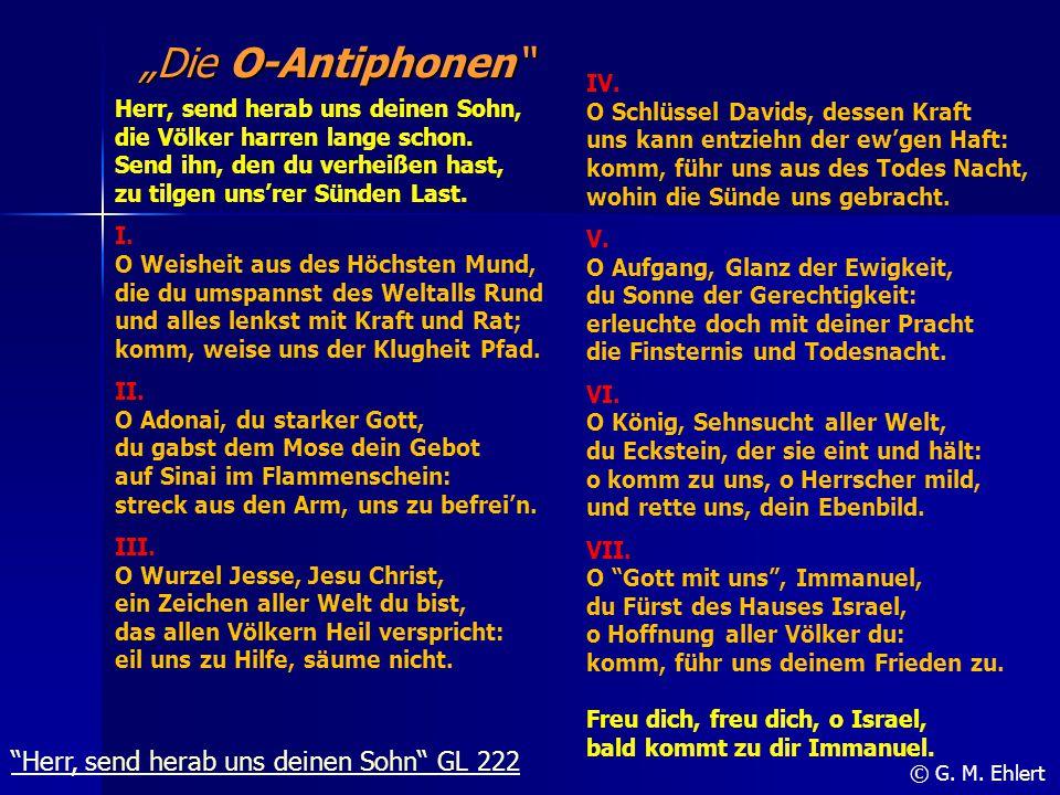 """""""Die O-Antiphonen"""" © G. M. Ehlert Herr, send herab uns deinen Sohn, die Völker harren lange schon. Send ihn, den du verheißen hast, zu tilgen uns'rer"""