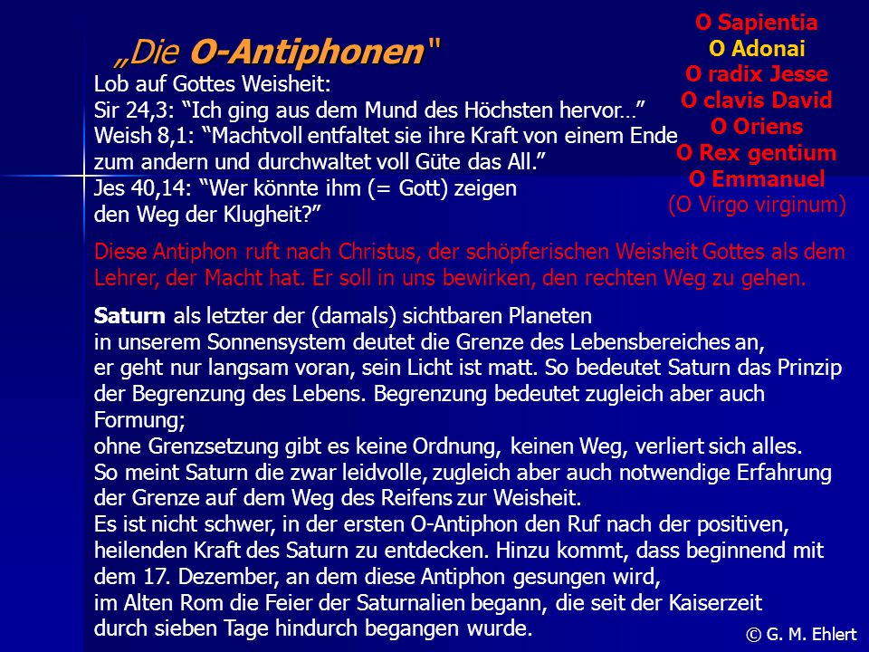 """""""Die O-Antiphonen"""" © G. M. Ehlert Lob auf Gottes Weisheit: Sir 24,3: """"Ich ging aus dem Mund des Höchsten hervor…"""" Weish 8,1: """"Machtvoll entfaltet sie"""