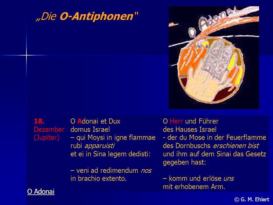 """Die O-Antiphonen"" © G. M. Ehlert 18. Dezember (Jupiter) O Adonai et Dux domus Israel – qui Moysi in igne flammae rubi apparuisti et ei in Sina legem"