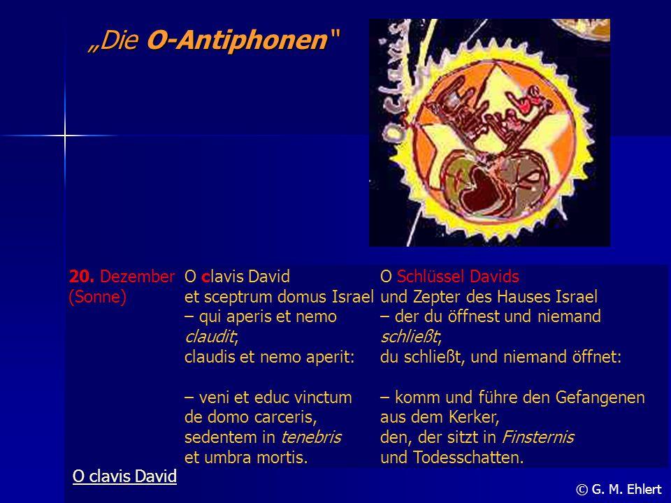 """""""Die O-Antiphonen"""" © G. M. Ehlert 20. Dezember (Sonne) O clavis David et sceptrum domus Israel – qui aperis et nemo claudit; claudis et nemo aperit: –"""
