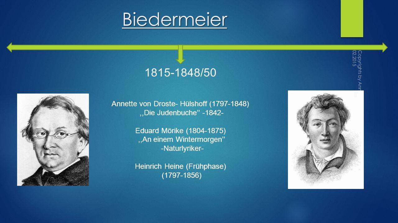 Biedermeier 1815-1848/50 Annette von Droste- Hülshoff (1797-1848),,Die Judenbuche'' -1842- Eduard Mörike (1804-1875),,An einem Wintermorgen'' -Naturlyriker- Heinrich Heine (Frühphase) (1797-1856) Copyrights by Anna Thelen Deutsche Schule Bukarest 02.2015