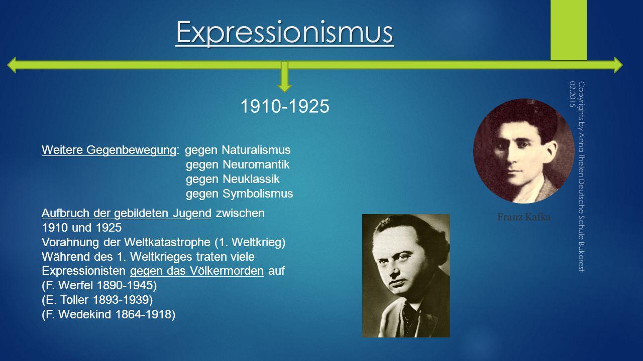 Expressionismus 1910-1925 Weitere Gegenbewegung: gegen Naturalismus gegen Neuromantik gegen Neuklassik gegen Symbolismus Aufbruch der gebildeten Jugend zwischen 1910 und 1925 Vorahnung der Weltkatastrophe (1.