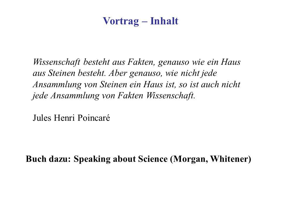 Vortrag – Inhalt Wissenschaft besteht aus Fakten, genauso wie ein Haus aus Steinen besteht. Aber genauso, wie nicht jede Ansammlung von Steinen ein Ha