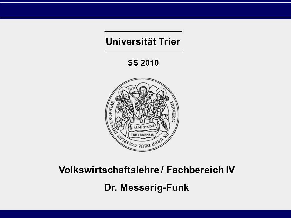 S. 1 Universität Trier SS 2010 Volkswirtschaftslehre / Fachbereich IV Dr. Messerig-Funk