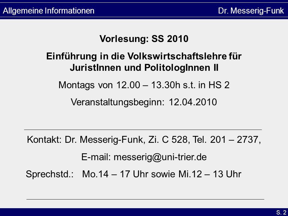 S. 2 Allgemeine Informationen Dr. Messerig-Funk Kontakt: Dr. Messerig-Funk, Zi. C 528, Tel. 201 – 2737, E-mail: messerig@uni-trier.de Sprechstd.: Mo.1